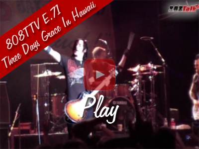 808TTV E.71 – Three Days Grace In Hawaii