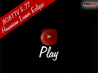 808TTV E.77 – Hawaiian Lunar Eclipse